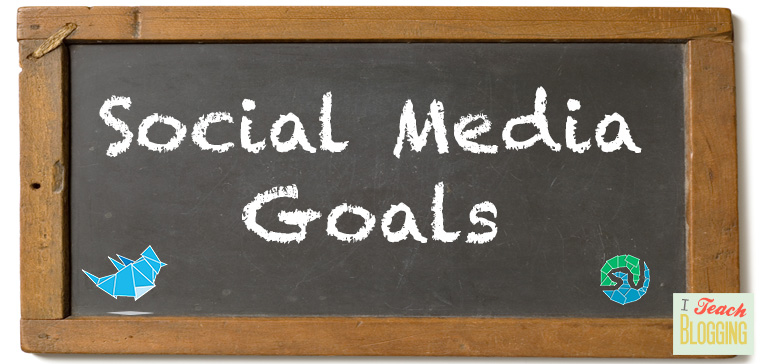 tips on setting social media goals for your blog http://iteachblogging.com/