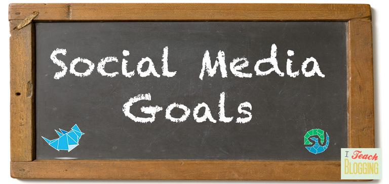 tips on setting social media goals for your blog http://iteachblogging.com/