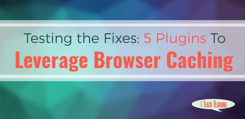 Tutorial on how to leverage browser caching