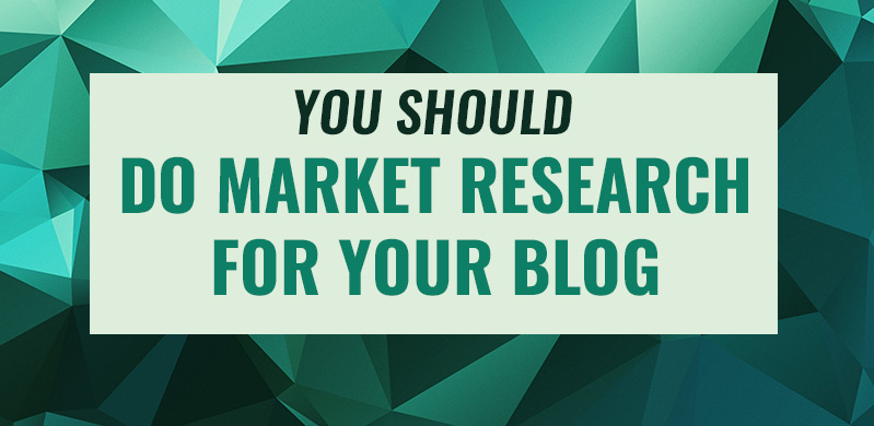 You should do blog market research