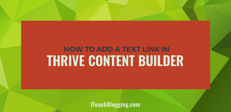 Thrive content builder text link tutorial