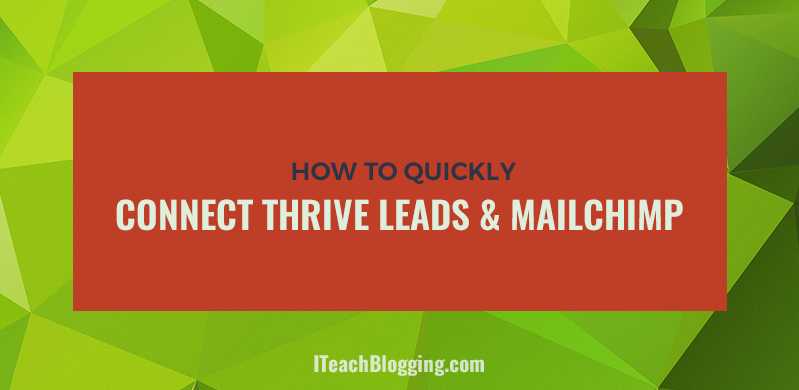 How to connect Thrive Leads and MailChimp
