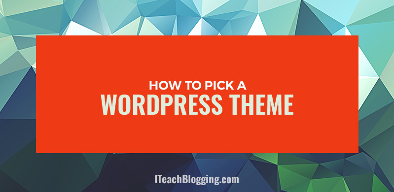 How To Pick And Install The Best WordPress Theme For You