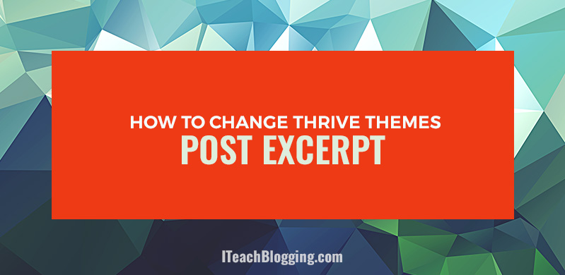 How To Set Thrive Themes: Post Excerpt Tutorial