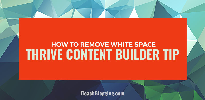 Thrive Content Builder Tip - Remove Extra Spaces