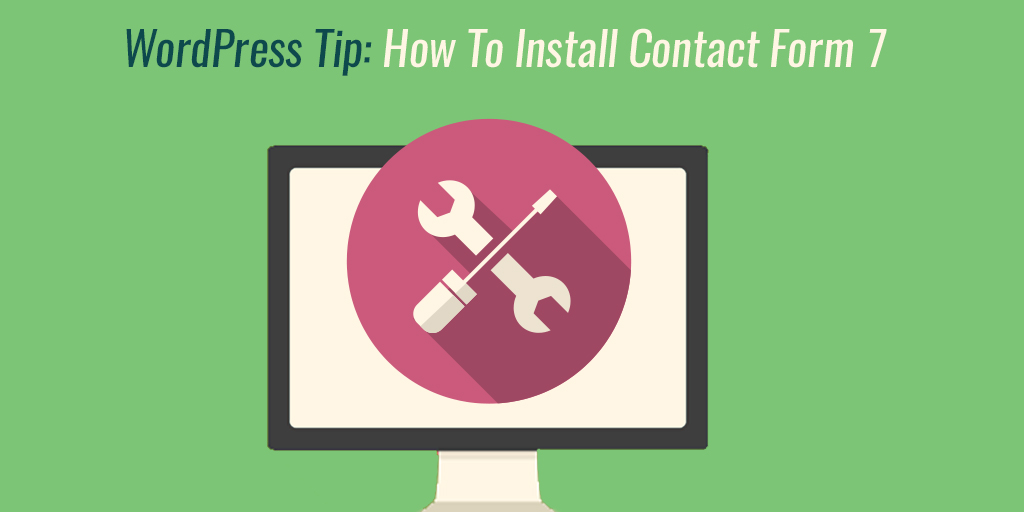 WordPress Tip: How To Install And Use A Contact Form 7