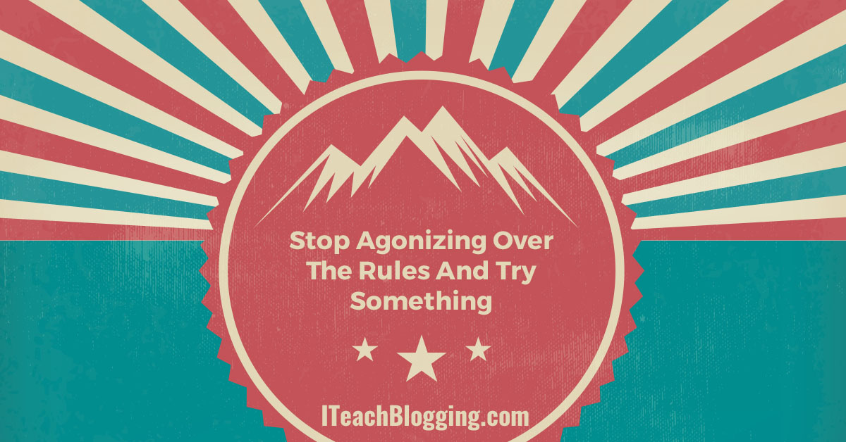 Forget blogging rules