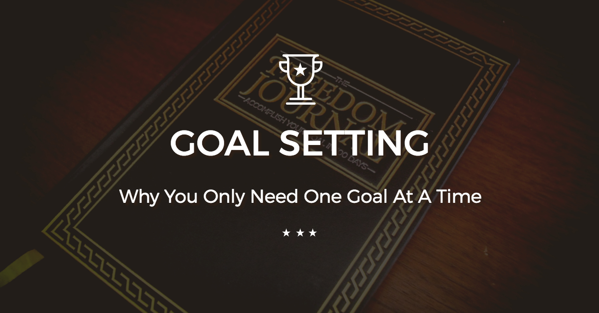 Why You Only Need One Goal At A Time