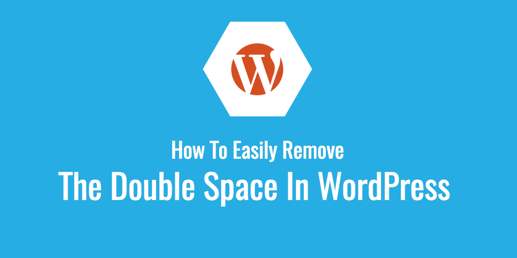 How To Easily Remove The Double Space In WordPress