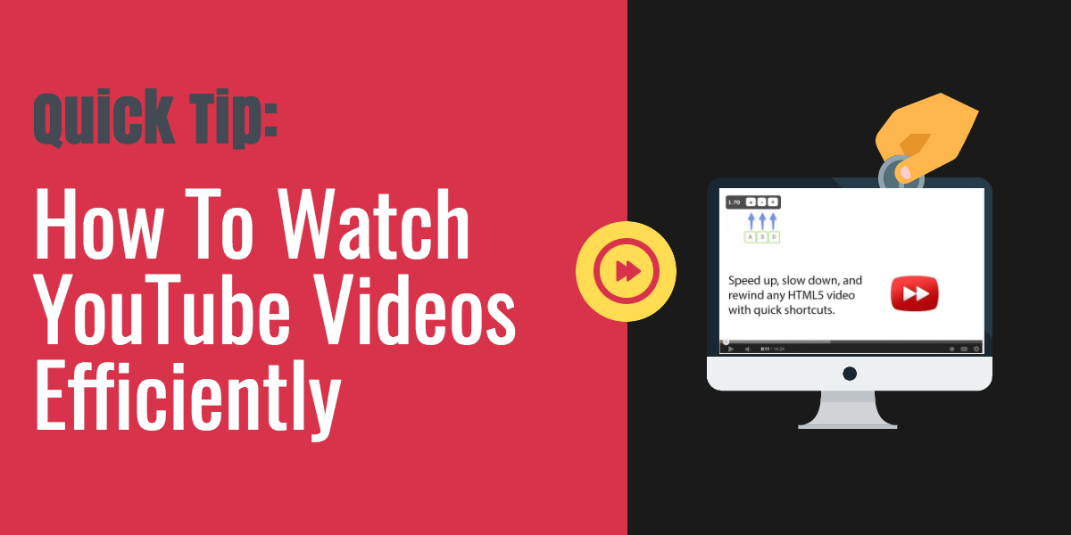 Quick Tip: How To Watch YouTube Videos Efficiently