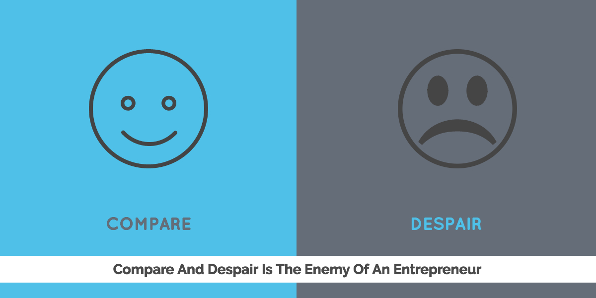 Compare And Despair Is The Enemy Of An Entrepreneur