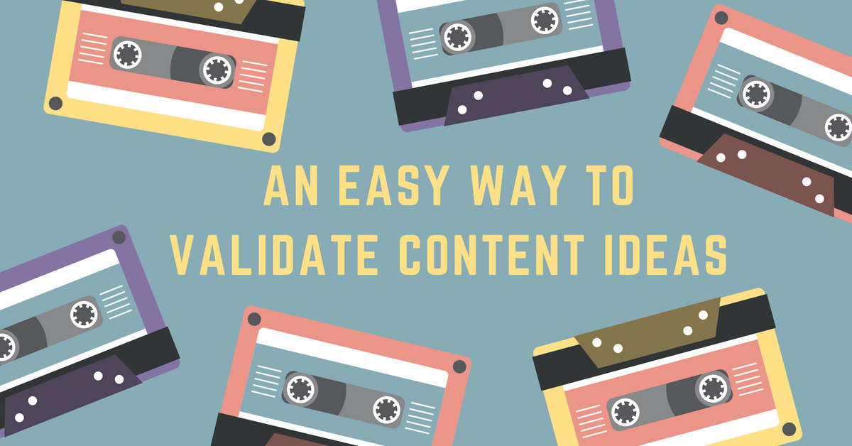 An Easy Way to Validate Content Ideas