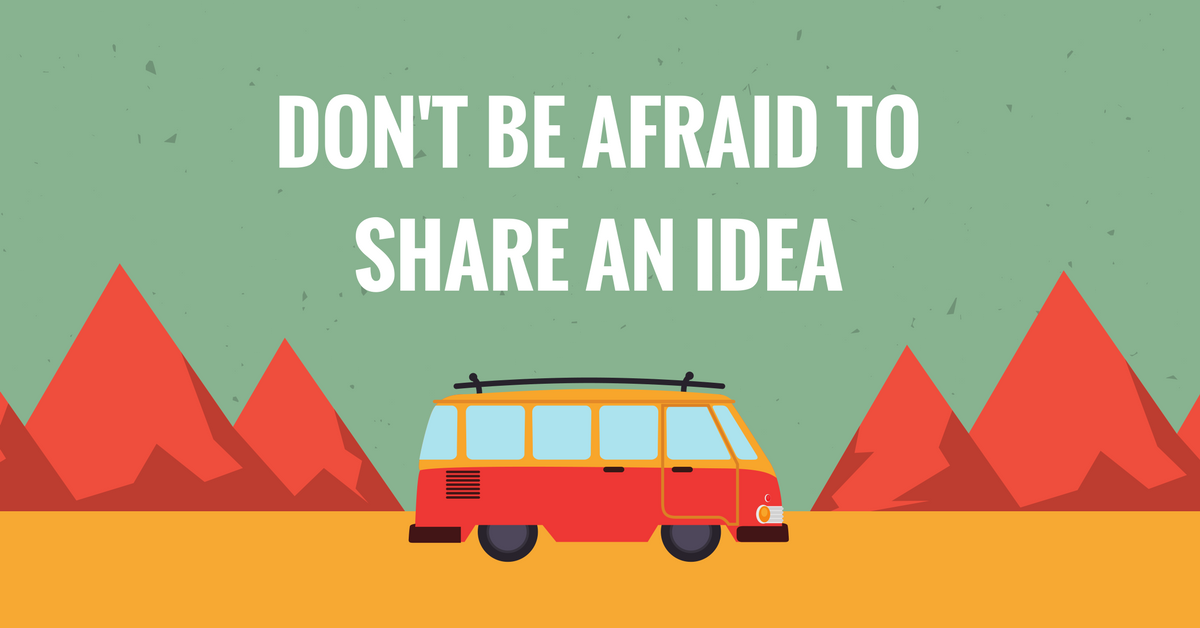 Don't Be Afraid to Share Your Idea